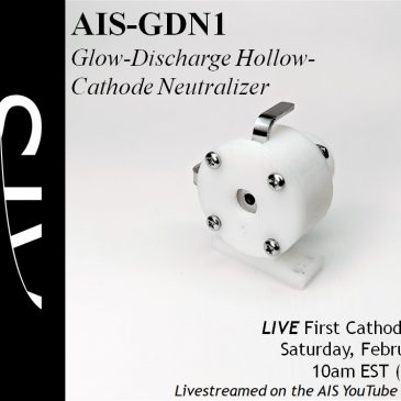 First Official LIVE Test of the AIS-GDN1 Glow Discharge Hollow Cathode Neutralizer is Scheduled!
